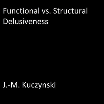 Functional vs. Structural Delusiveness audiobook by J.-M. Kuczynski