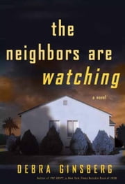 The Neighbors Are Watching ebook by Debra Ginsberg