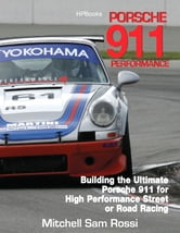 Porsche 911 HP1489 - Building the Ultimate 911 for High Performance Street or Road Racing ebook by Mitchell Rossi