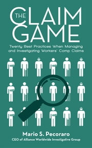 The Claim Game - Twenty Best Practices When Managing and Investigating Workers' Comp Claims ebook by Mario S. Pecoraro