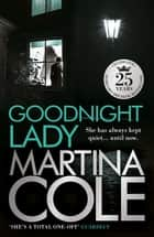 Goodnight Lady - A compelling thriller of power and corruption ebook by Martina Cole