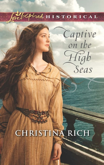 Captive on the High Seas (Mills & Boon Love Inspired Historical) ebook by Christina Rich