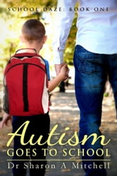 Autism Goes to School: Book One in the School Daze Series ebook by Sharon A. Mitchell