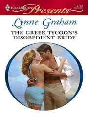 The Greek Tycoon's Disobedient Bride ebook by Lynne Graham