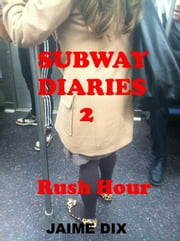 Subway Diaries 2: Rush Hour - Subway Diaries, #2 ebook by Jaime Dix