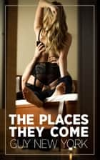The Places They Come - A Cuckold's Diary ebook by Guy New York