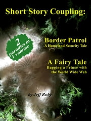 Short Story Coupling: Border Patrol, A Fairy Tale ebook by Jeff Roby