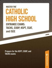 Master the Catholic High School Entrance Exams--TACHS, COOP, HSPT, SSAT, and ISEE ebook by Peterson's