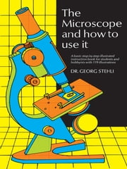 The Microscope and How to Use It ebook by Dr. Georg Stehli