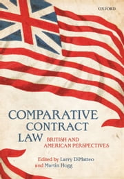 Comparative Contract Law: British and American Perspectives ebook by Larry DiMatteo,Martin Hogg