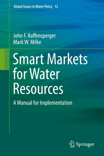Smart Markets for Water Resources - A Manual for Implementation ebook by Mark W. Milke,John F. Raffensperger