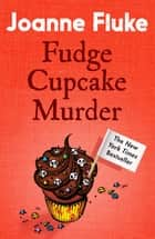 Fudge Cupcake Murder (Hannah Swensen Mysteries, Book 5) - A devilishly delicious murder mystery ebook by Joanne Fluke