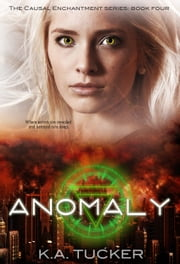 Anomaly (Causal Enchantment, #4) ebook by K.A. Tucker