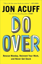 Do Over - Rescue Monday, Reinvent Your Work, and Never Get Stuck ebook by Jon Acuff