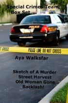 Special Crimes Team Series: Box Set ebook by Aya Walksfar
