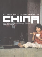 Dictionary of the Politics of the People's Republic of China ebook by Colin Mackerras,Donald H. McMillen,Andrew Watson