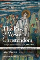 The Rise of Western Christendom ebook by Peter Brown