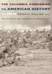 The Columbia Companion to American History on Film - How the Movies Have Portrayed the American Past ebook by Peter C. Rollins