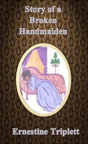 Story of a Broken Handmaiden ebook by Ernestine Triplett