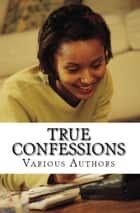True Confessions ebook by Various Authors