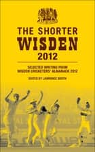 The Shorter Wisden 2012 - The Best Writing from Wisden Cricketers' Almanack 2012 eBook by Bloomsbury Publishing