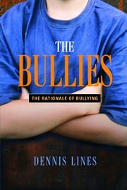 The Bullies - Understanding Bullies and Bullying ebook by Dennis Lines