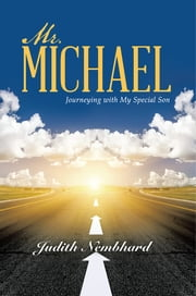 Mr. Michael - Journeying with My Special Son ebook by Judith Nembhard