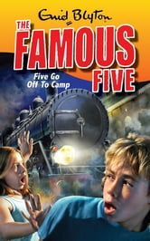 Famous Five 7: Five Go Off To Camp - Book 7 ebook by Enid Blyton
