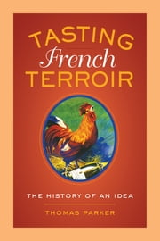 Tasting French Terroir - The History of an Idea ebook by Thomas Parker