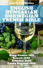 English Hungarian Norwegian French Bible No2 - King James 1611 - Karoli 1589 - Bibelen 1930 - Louis Segond 1910 ebook by TruthBeTold Ministry, Joern Andre Halseth, King James,...