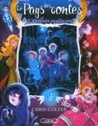 Le Pays des contes Tome 5 ebook by Chris Colfer