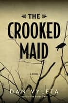 The Crooked Maid ebook de Dan Vyleta