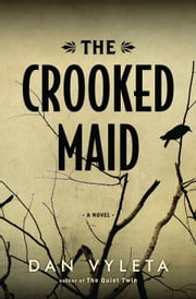 The Crooked Maid - A Novel ebook by Dan Vyleta
