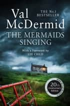 The Mermaids Singing (Tony Hill and Carol Jordan, Book 1) ebook by Val McDermid, Lee Child