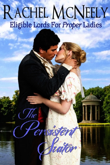 The Persistent Suitor - Eligible Lords Fo Proper Ladies, Regency Romance ebook by Rachel McNeely