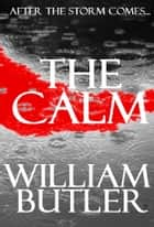 The Calm ebook by William Butler