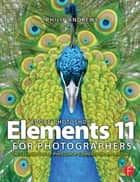 Adobe Photoshop Elements 11 for Photographers - The Creative Use of Photoshop Elements ebook by Philip Andrews