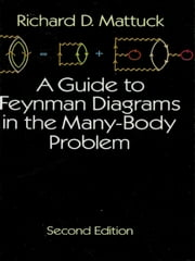 A Guide to Feynman Diagrams in the Many-Body Problem - Second Edition ebook by Richard D. Mattuck