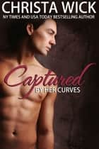 Captured by Her Curves ebook by Christa Wick