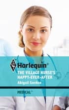 The Village Nurse's Happy-Ever-After ebook by Abigail Gordon