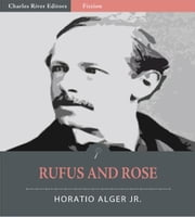 Rufus and Rose: The Fortunes of Rough and Ready (Illustrated Edition) ebook by Horatio Alger Jr.
