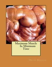 Maximum Muscle In Minimum Time ebook by David Groscup