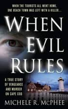 When Evil Rules ebook by Michele R. McPhee