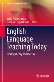 English Language Teaching Today - Linking Theory and Practice ebook by Willy A. Renandya,Handoyo Puji Widodo