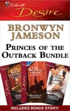 Princes of the Outback Bundle - Outback Reunion\The Rugged Loner\The Rich Stranger\The Ruthless Groom ebook by Bronwyn Jameson