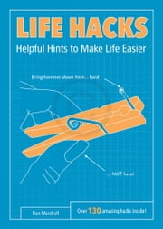 Life Hacks - Helpful Hints to Make Life Easier ebook by Dan Marshall