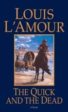 The Quick and the Dead - A Novel ebook by Louis L'Amour