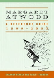 Margaret Atwood - A Reference Guide, 1988-2005 ebook by Shannon Hengen,Ashley Thomson