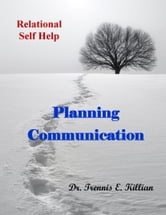 Planning Communication: Relational Self Help Series ebook by Trennis Killian