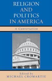 Religion and Politics in America - A Conversation ebook by Michael Cromartie,David Brooks,Stephen Carter,John J. DiIulio Jr.,Jean Bethke Elshtain,John C. Green,Nathan Hatch,Charles Krauthammer,William McGurn,Leo Ribuffo,Jeffrey Rosen,Hanna Rosin,David Shribman,Grant Wacker,George Weigel,Jack Wertheimer, Provost and Professor of American Jewish History,Kenneth L. Woodward